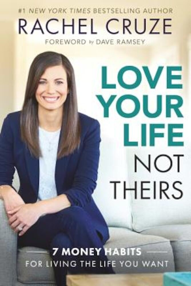 Love Your Life Not Theirs: 7 Money Habits for Living the Life You Want, Hardcover