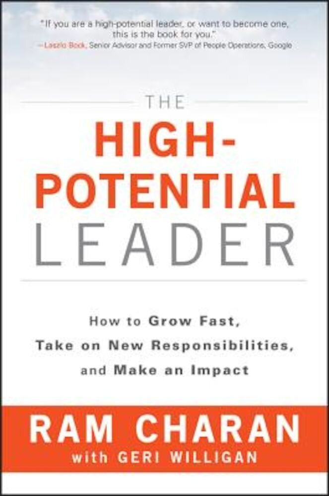 The High-Potential Leader: How to Grow Fast, Take on New Responsibilities, and Make an Impact, Hardcover