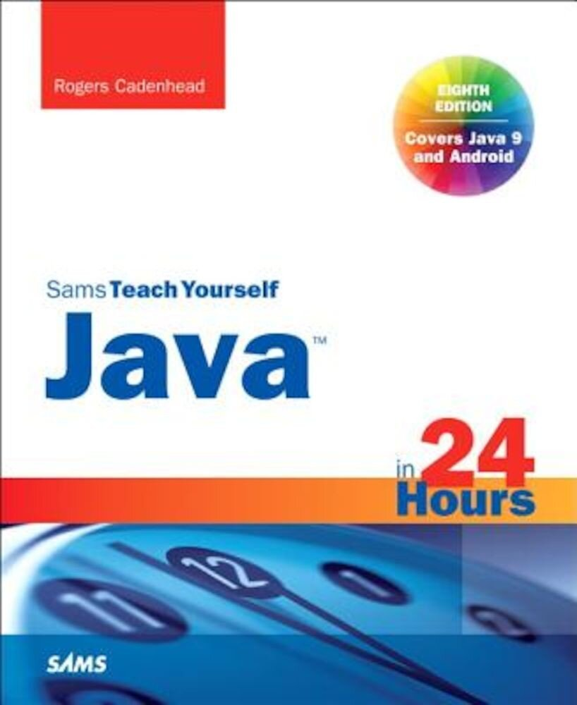 Java in 24 Hours, Sams Teach Yourself (Covering Java 9), Paperback