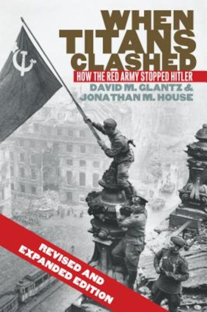 When Titans Clashed: How the Red Army Stopped Hitler, Paperback