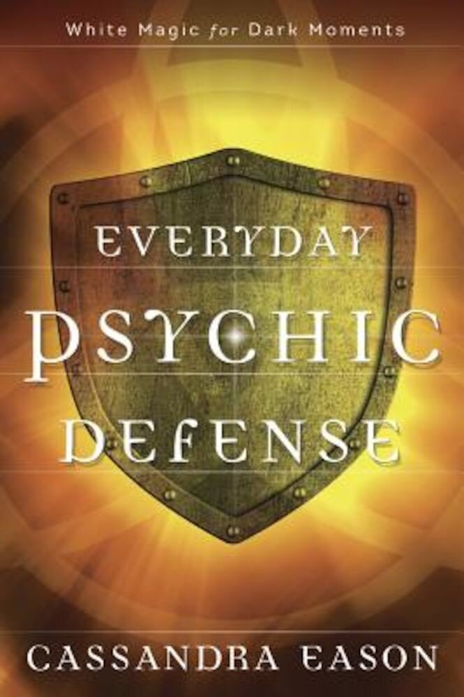 Everyday Psychic Defense: White Magic for Dark Moments, Paperback