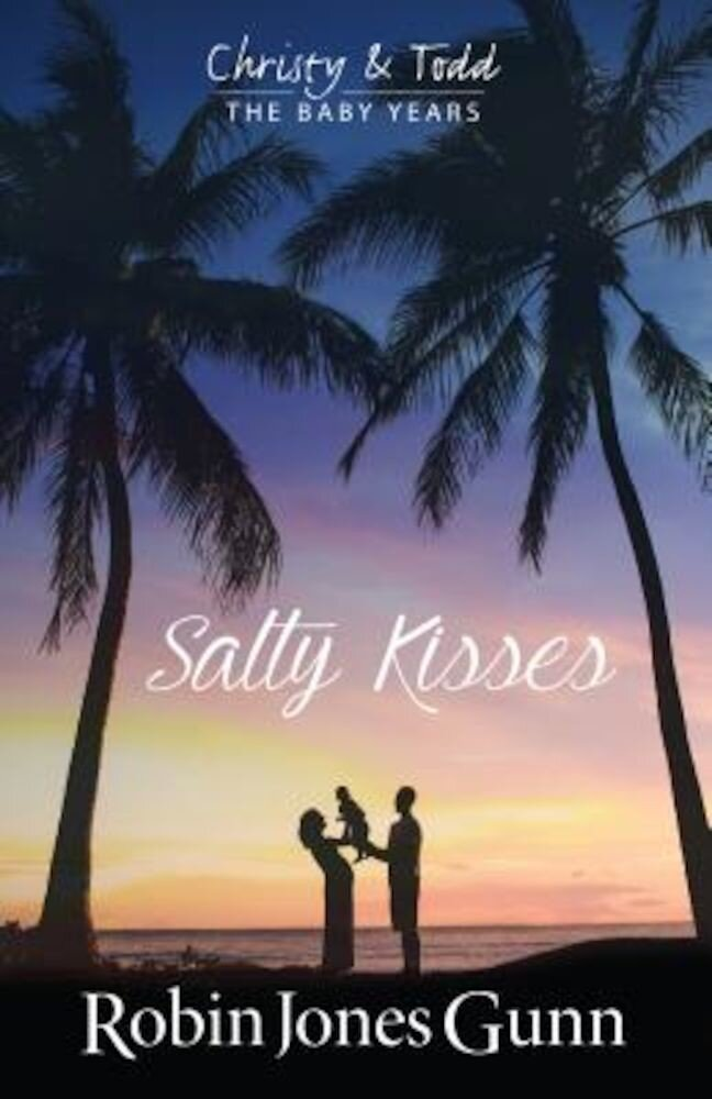 Salty Kisses: Christy and Todd the Baby Years Book 2, Paperback