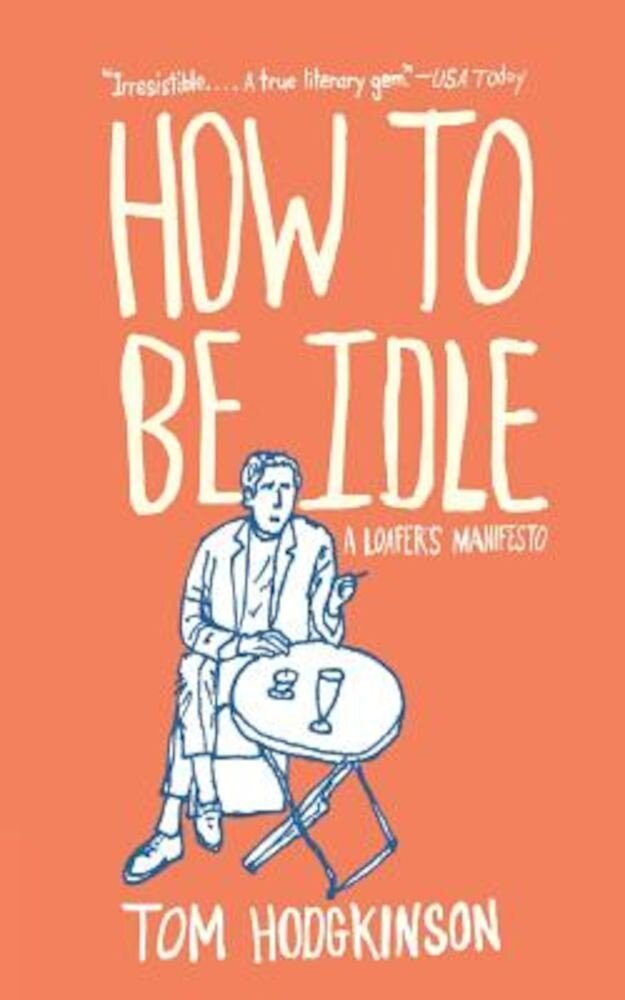 How to Be Idle: A Loafer's Manifesto, Paperback