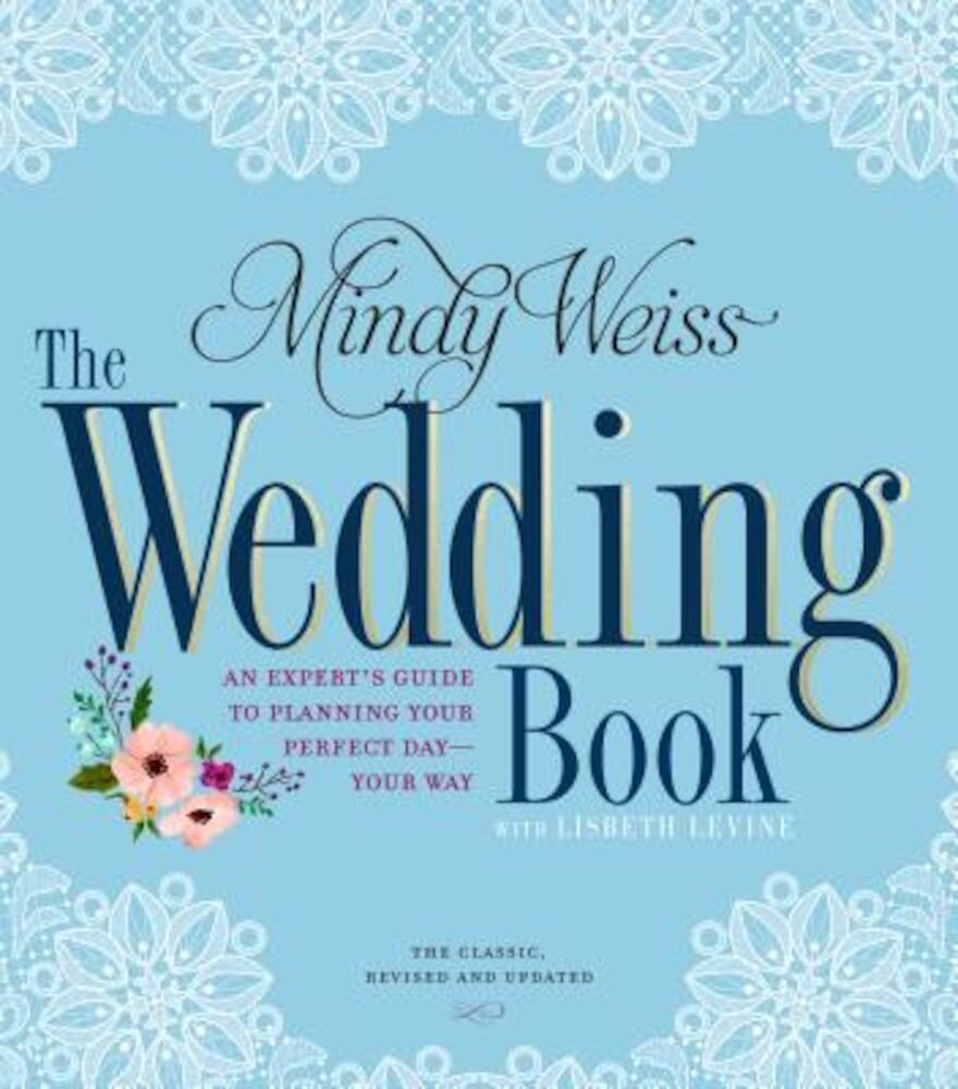 The Wedding Book: An Expert's Guide to Planning Your Perfect Day--Your Way, Paperback