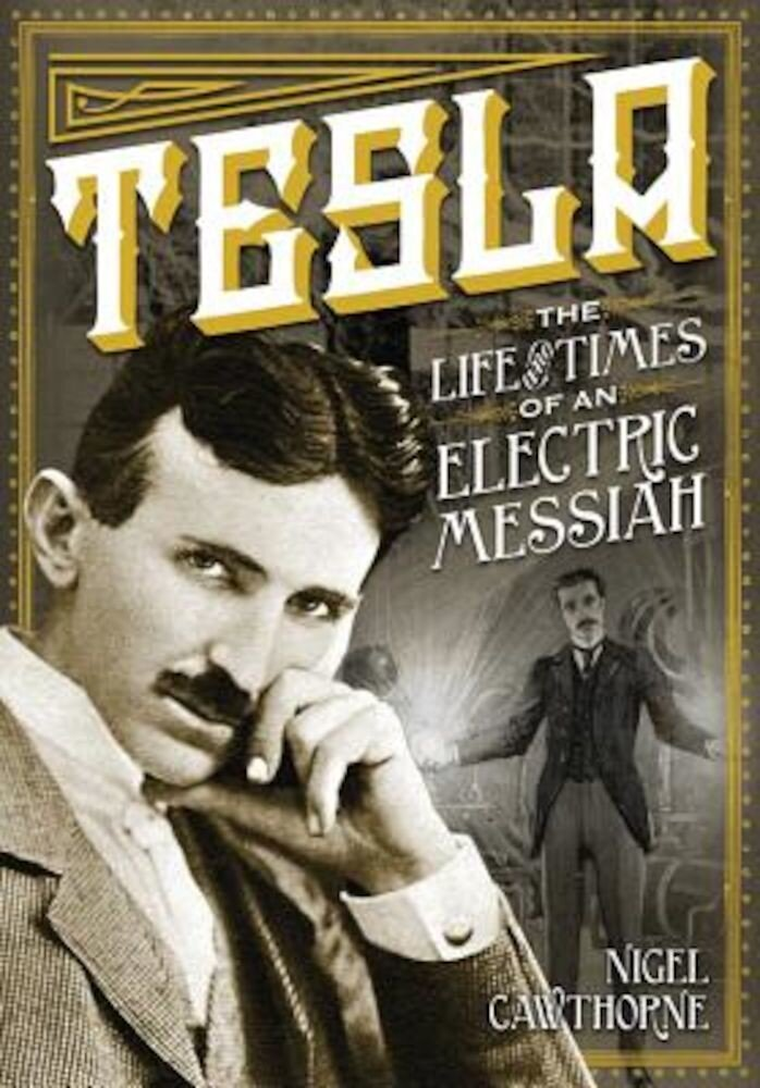 Tesla: The Life and Times of an Electric Messiah, Hardcover