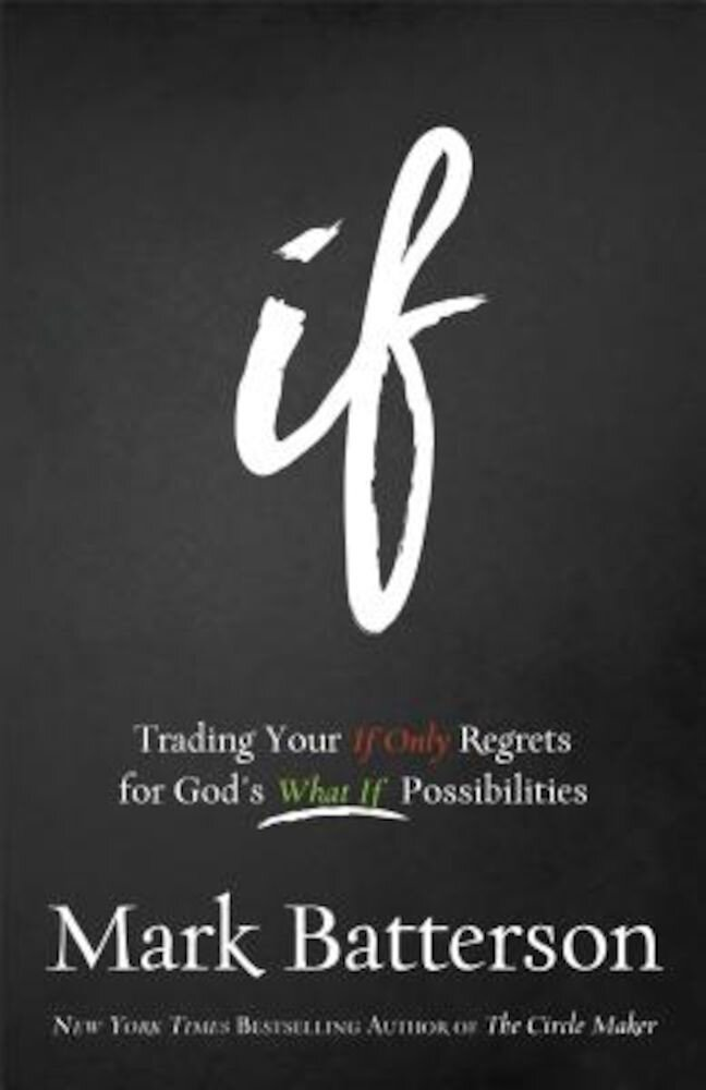 If: Trading Your If Only Regrets for God's What If Possibilities, Paperback