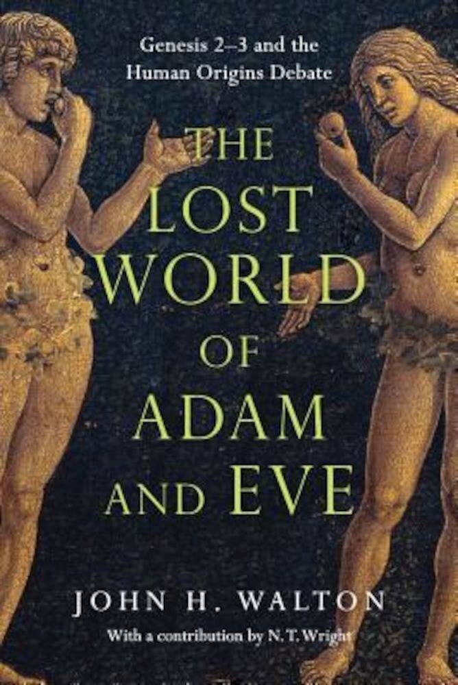 The Lost World of Adam and Eve: Genesis 2-3 and the Human Origins Debate, Paperback