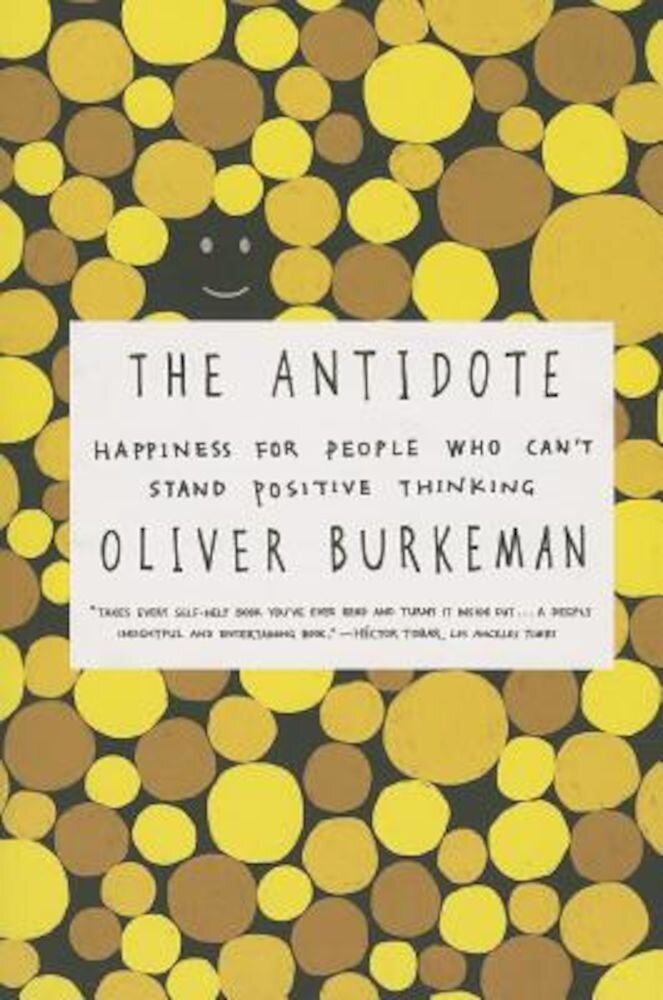 The Antidote: Happiness for People Who Can't Stand Positive Thinking, Paperback