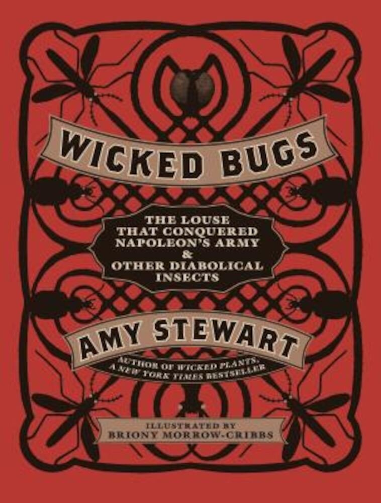 Wicked Bugs: The Louse That Conquered Napoleon's Army & Other Diabolical Insects, Hardcover