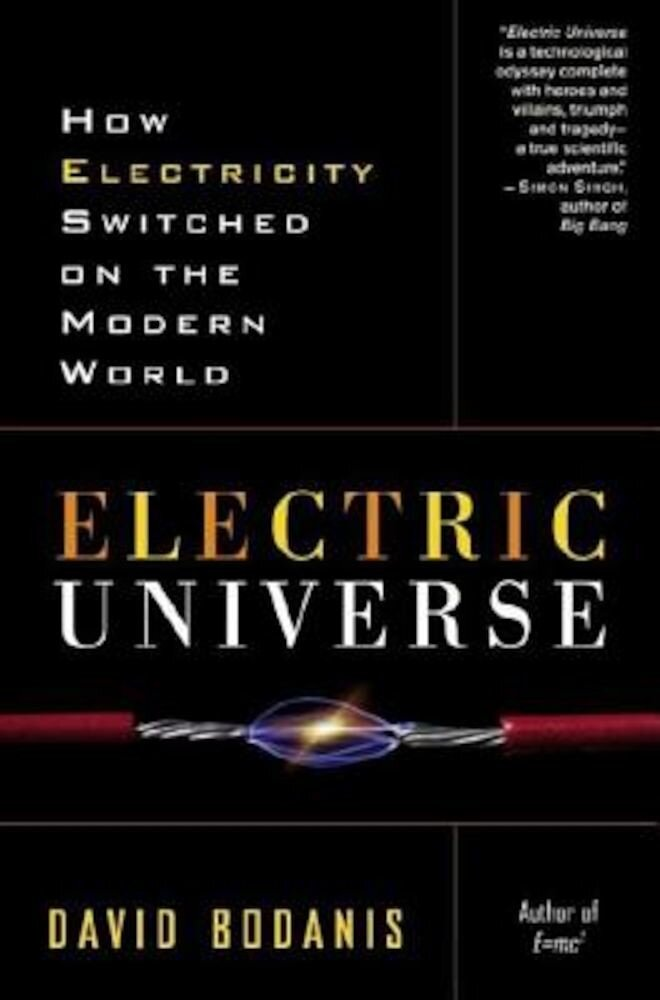 Electric Universe: How Electricity Switched on the Modern World, Paperback