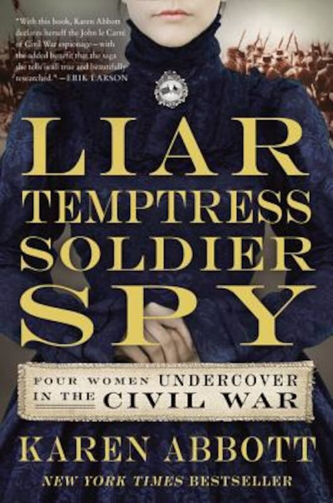 Liar, Temptress, Soldier, Spy: Four Women Undercover in the Civil War, Paperback
