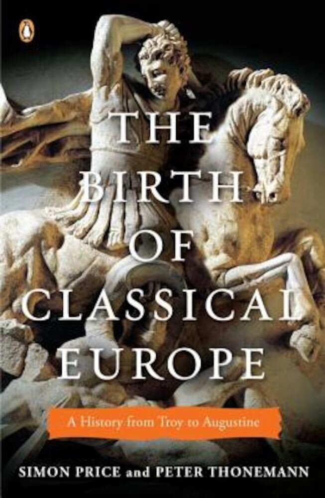The Birth of Classical Europe: A History from Troy to Augustine, Paperback