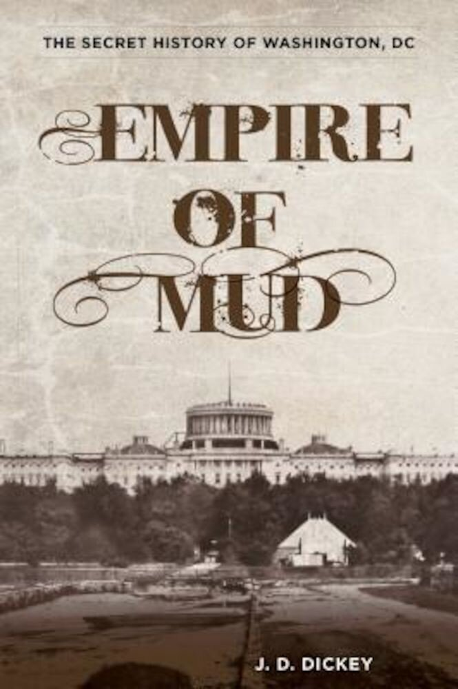Empire of Mud: The Secret History of Washington, DC, Paperback