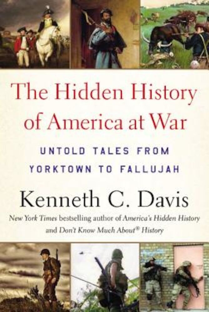 The Hidden History of America at War: Untold Tales from Yorktown to Fallujah, Paperback