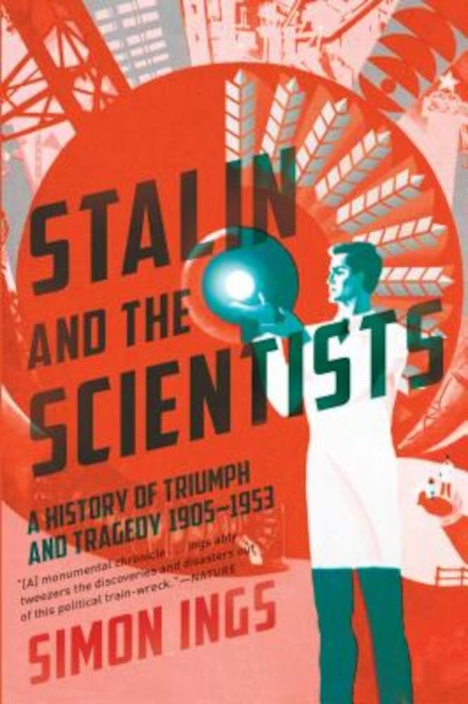 Stalin and the Scientists: A History of Triumph and Tragedy, 1905-1953, Hardcover