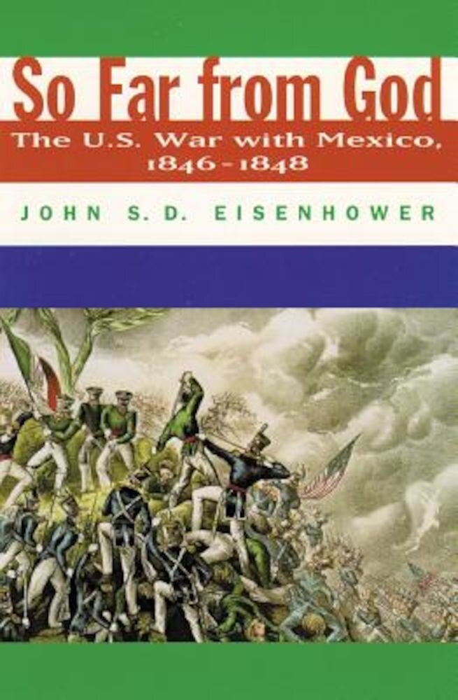 So Far from God: The U. S. War with Mexico, 1846-1848, Paperback