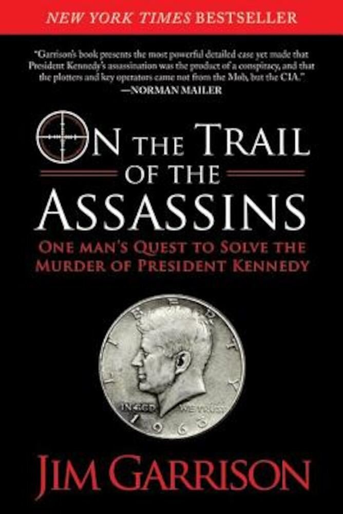 On the Trail of the Assassins: One Man's Quest to Solve the Murder of President Kennedy, Paperback