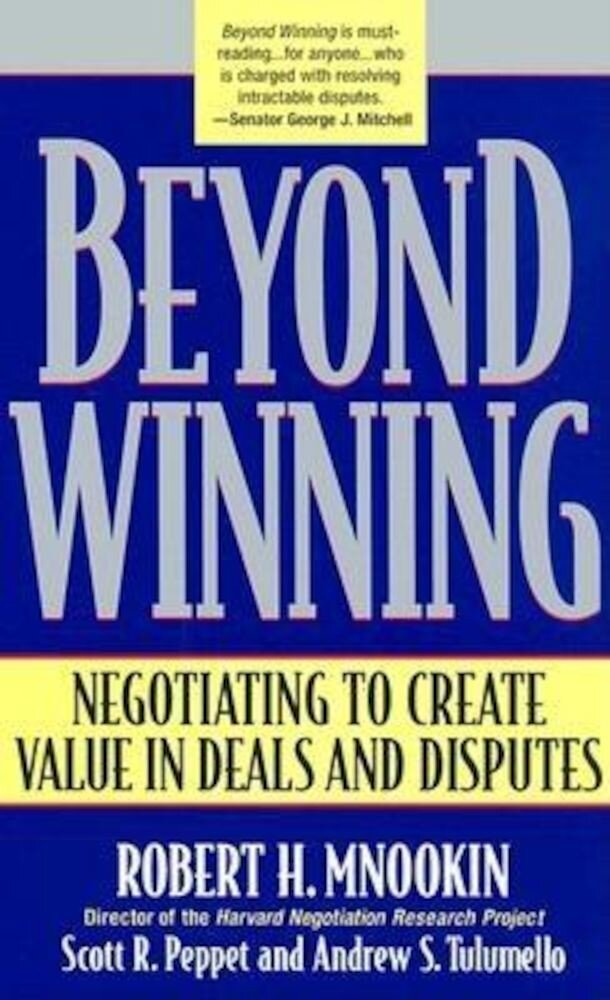 Beyond Winning: Negotiating to Create Value in Deals and Disputes, Paperback