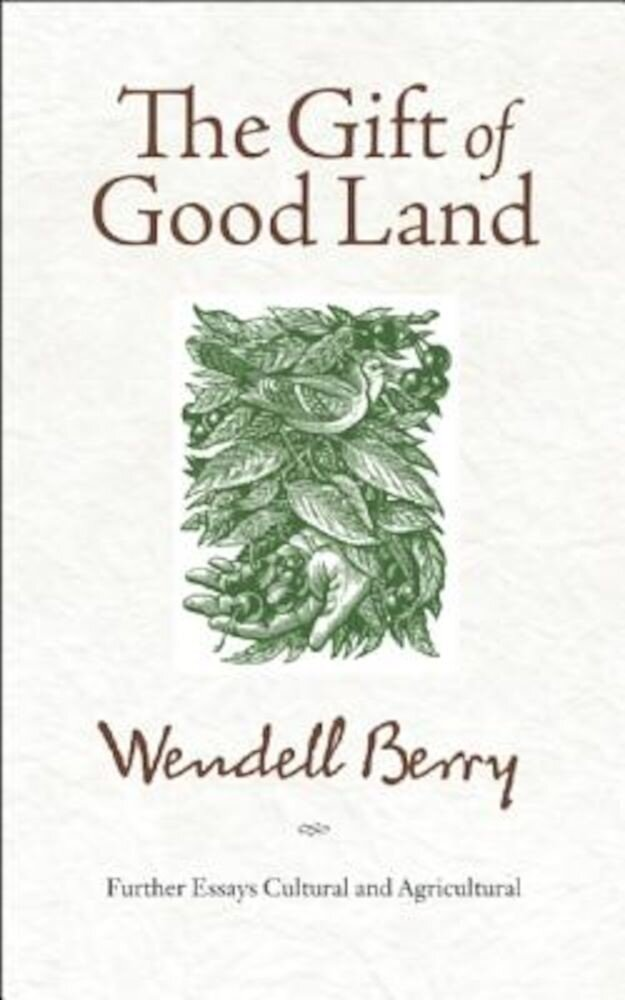 The Gift of Good Land: Further Essays Cultural and Agricultural, Paperback