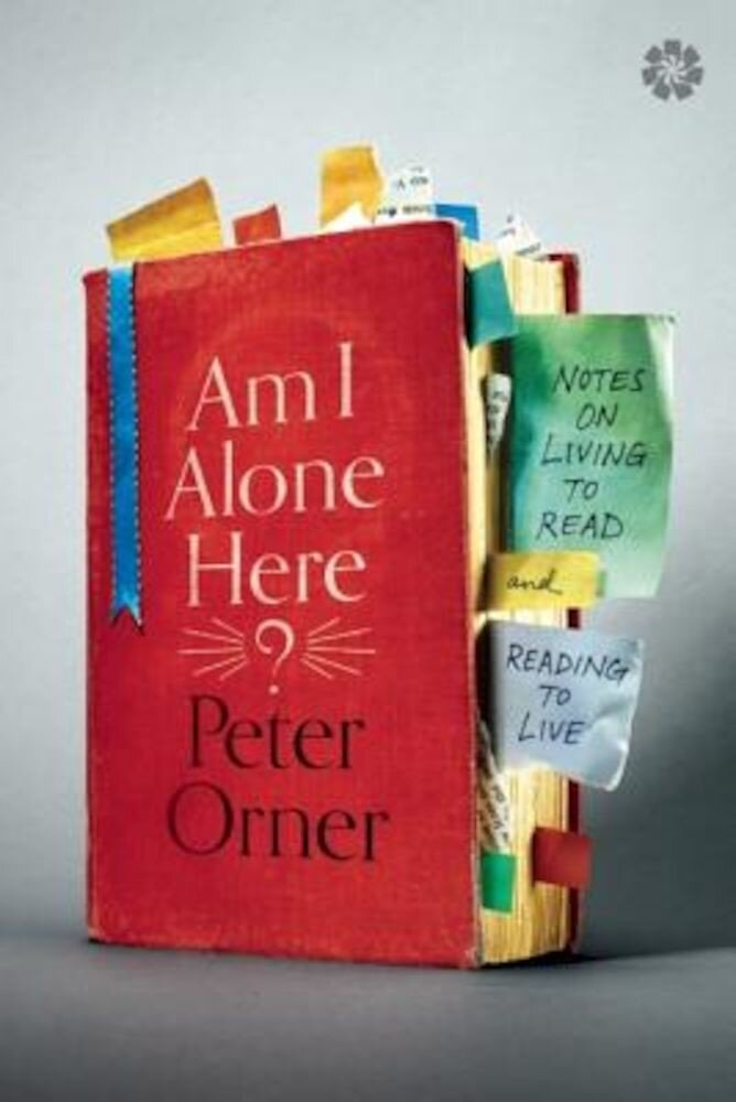 Am I Alone Here?: Notes on Living to Read and Reading to Live, Paperback
