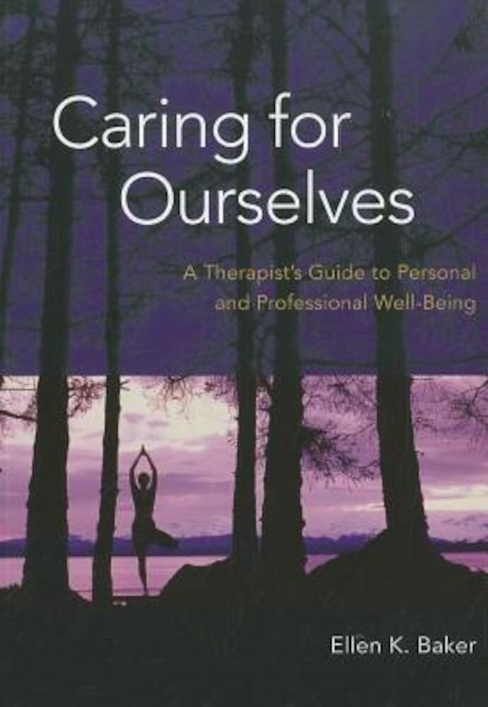 Caring for Ourselves: A Therapist's Guide to Personal and Professional Well-Being, Paperback