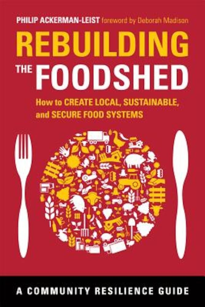 Rebuilding the Foodshed: How to Create Local, Sustainable, and Secure Food Systems, Paperback