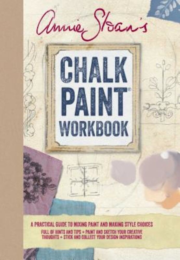 Annie Sloan's Chalk Paint Workbook: A Practical Guide to Mixing Paint and Making Style Choices, Hardcover