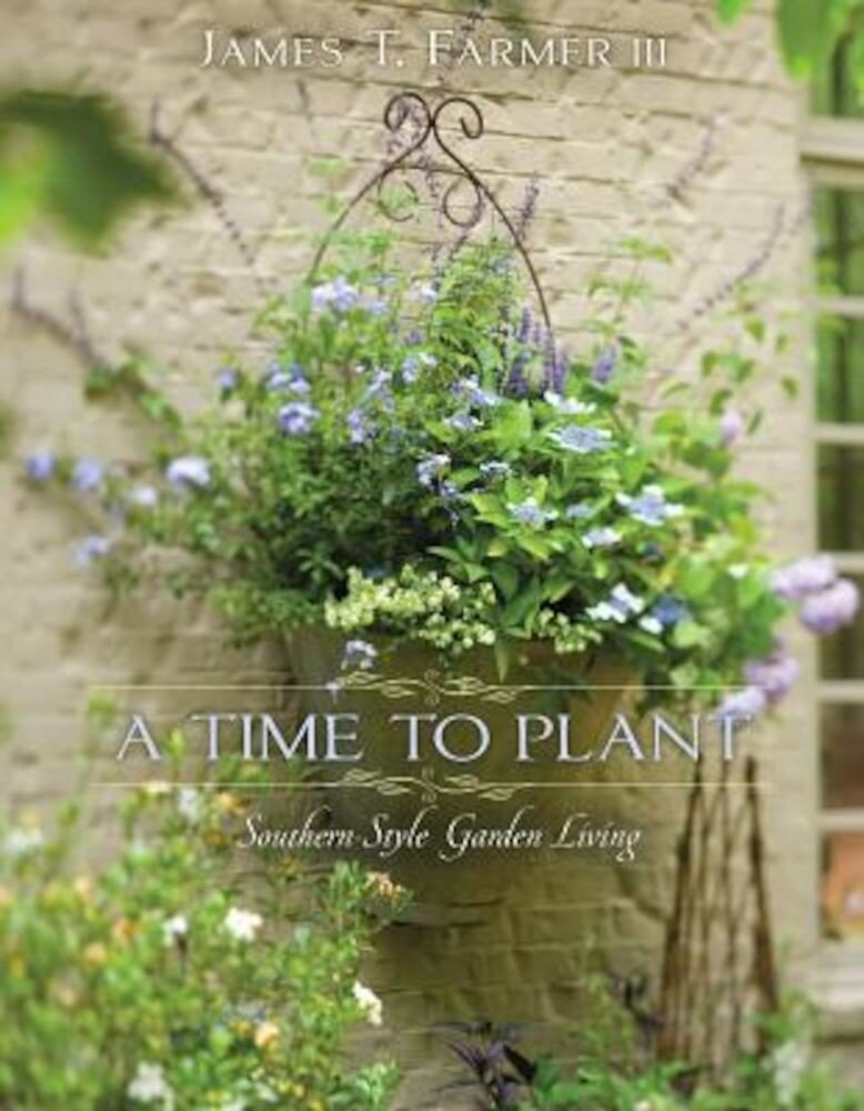 A Time to Plant: Southern-Style Garden Living, Hardcover