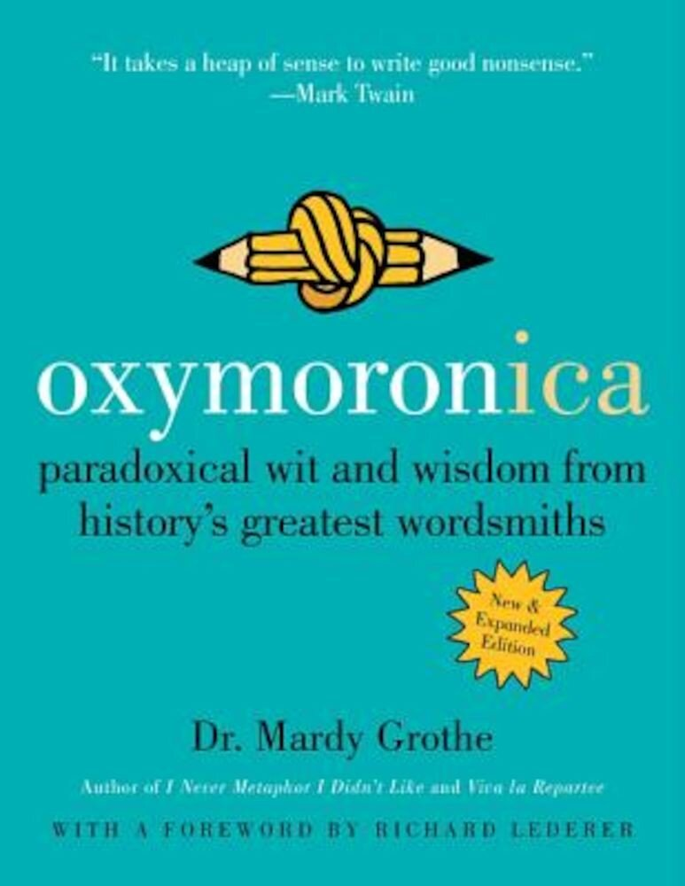 Oxymoronica: Paradoxical Wit and Wisdom from History's Greatest Wordsmiths, Paperback