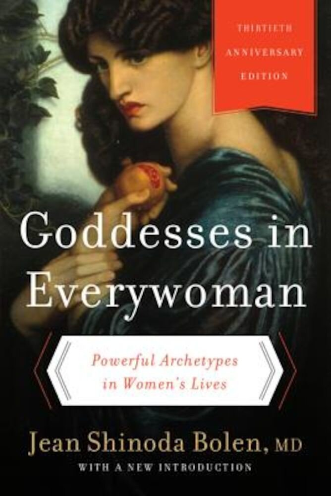 Goddesses in Everywoman: Powerful Archetypes in Women's Lives, Paperback