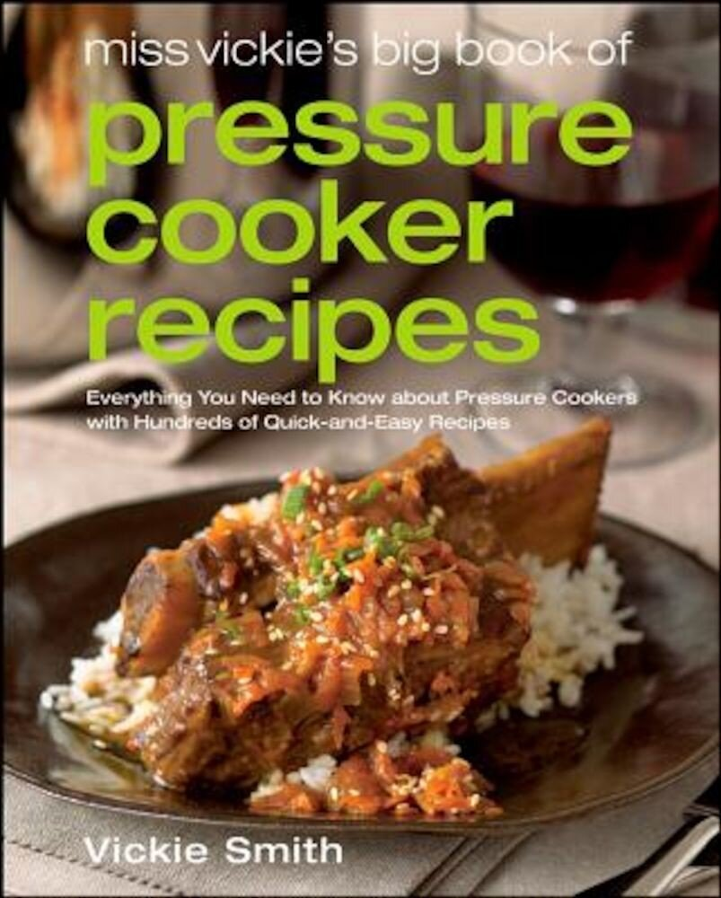 Miss Vickie's Big Book of Pressure Cooker Recipes, Paperback