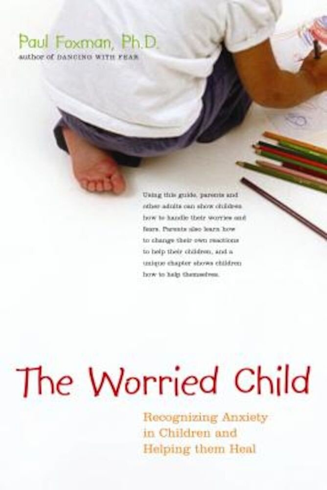 The Worried Child: Recognizing Anxiety in Children and Helping Them Heal, Paperback