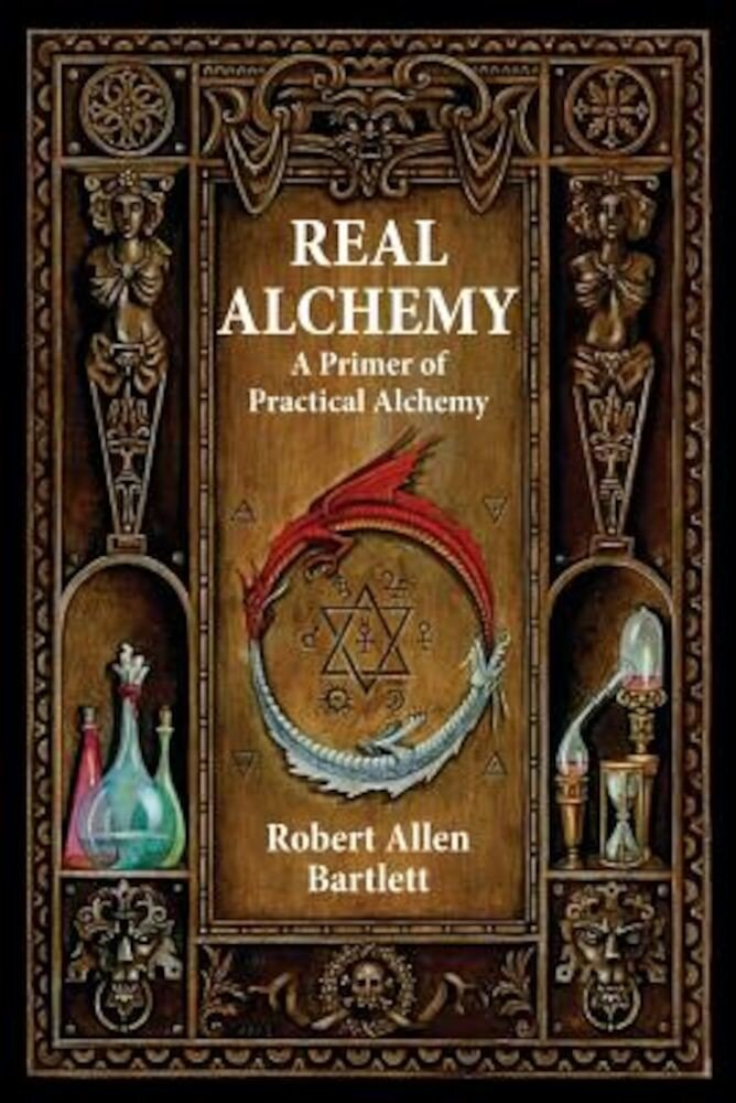 Real Alchemy: A Primer of Practical Alchemy, Paperback