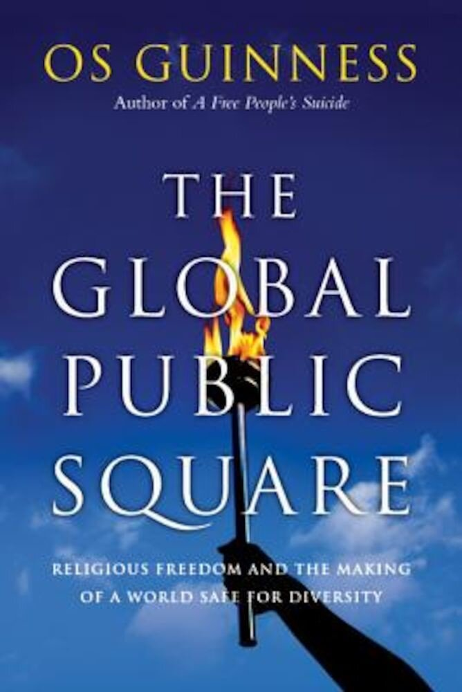 The Global Public Square: Religious Freedom and the Making of a World Safe for Diversity, Paperback