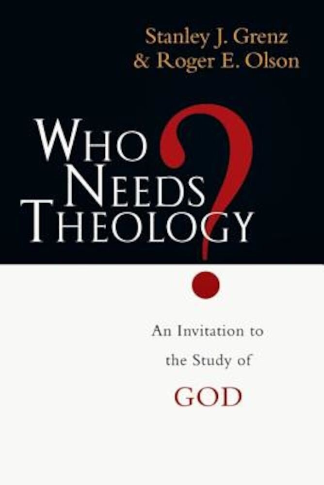 Who Needs Theology?: An Invitation to the Study of God, Paperback