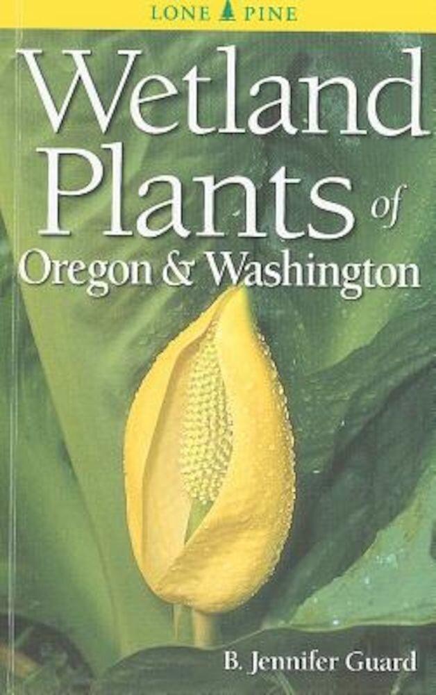 Wetland Plants of Oregon & Washington, Paperback