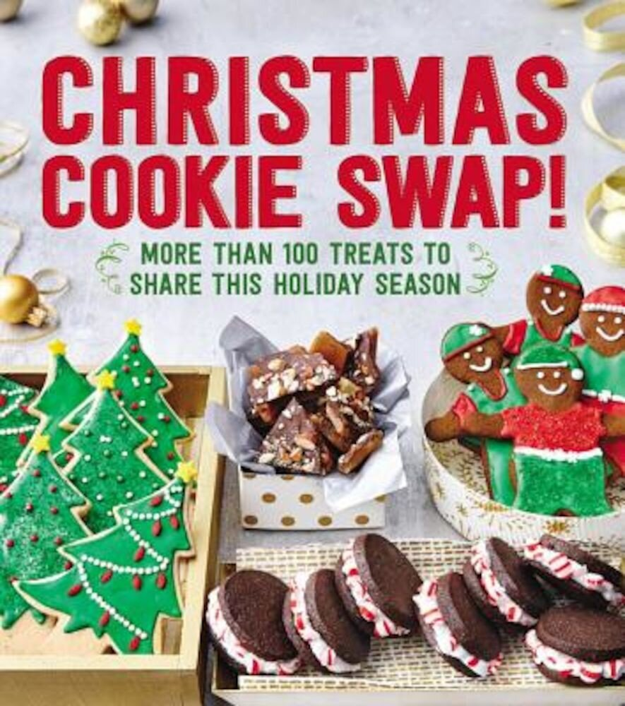 Christmas Cookie Swap!: More Than 100 Treats to Share This Holiday Season, Paperback
