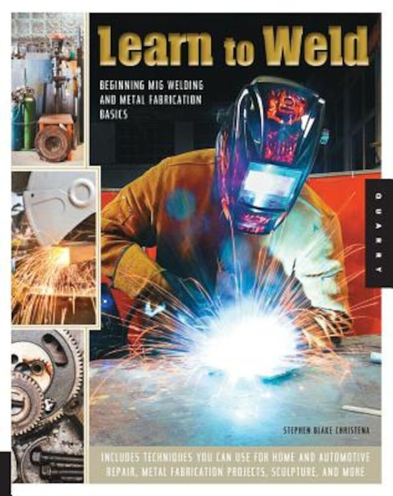Learn to Weld: Beginning MIG Welding and Metal Fabrication Basics, Paperback