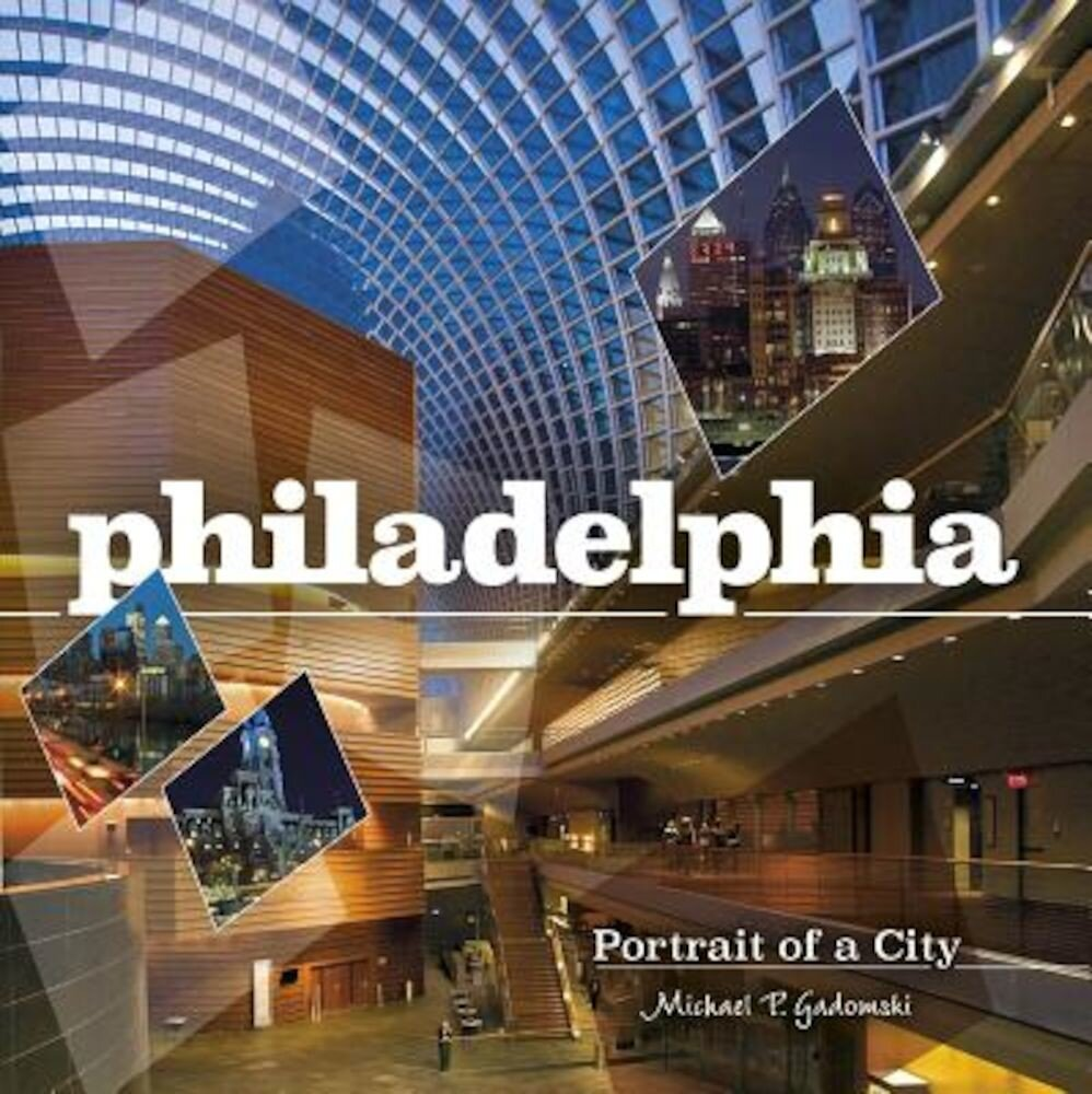 Philadelphia: Portrait of a City, Hardcover