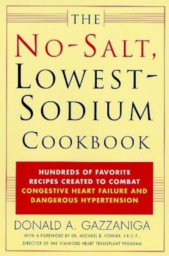 The No-Salt, Lowest-Sodium Cookbook: Hundreds of Favorite Recipes Created to Combat Congestive Heart Failure and Dangerous Hypertension, Paperback