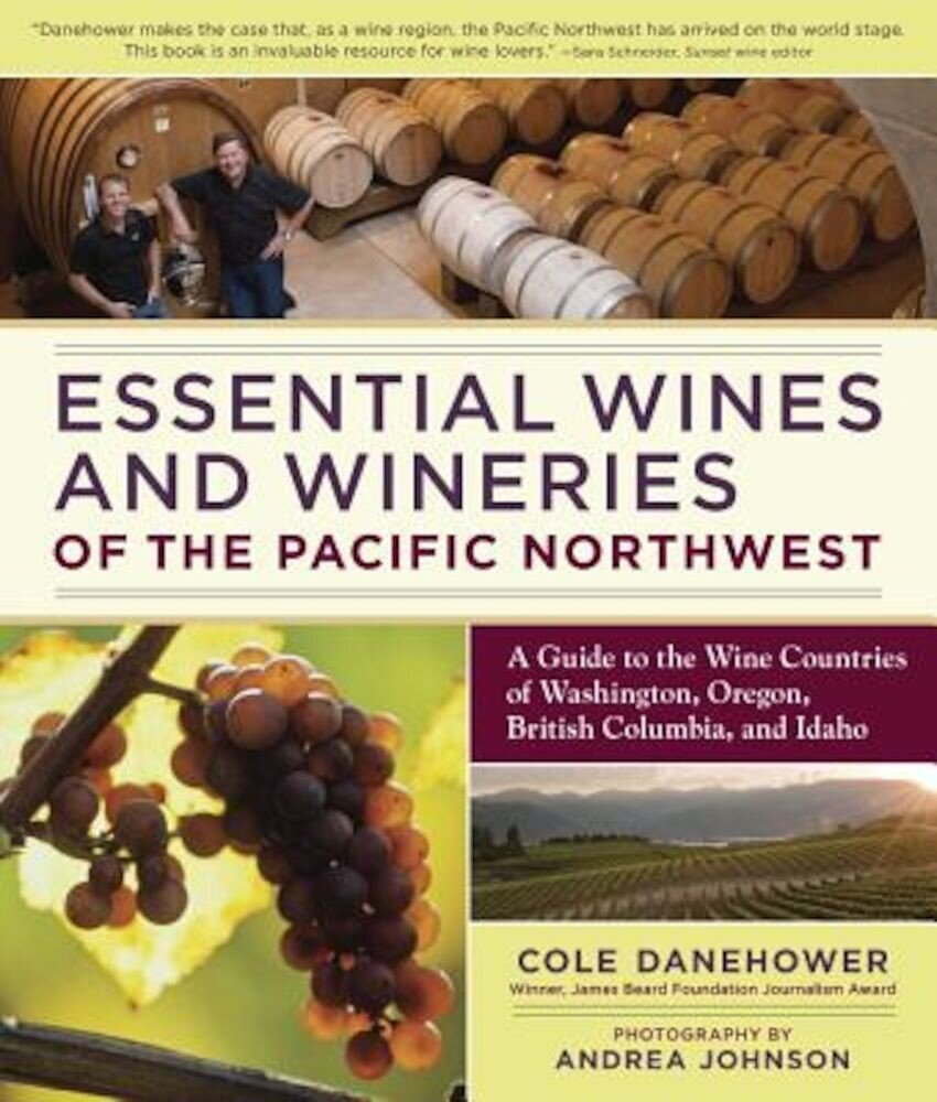 Essential Wines and Wineries of the Pacific Northwest: A Guide to the Wine Countries of Washington, Oregon, British Columbia, and Idaho, Paperback