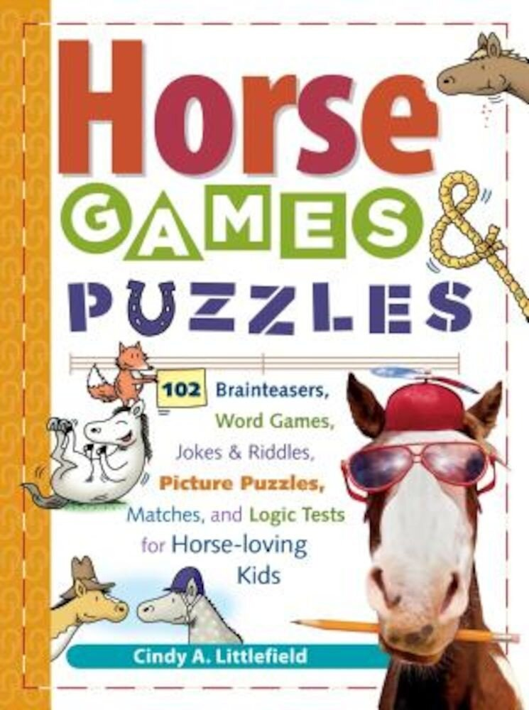 Horse Games & Puzzles for Kids: 102 Brainteasers, Word Games, Jokes & Riddles, Picture Puzzles, Matches & Logic Tests for Horse-Loving Kids, Paperback