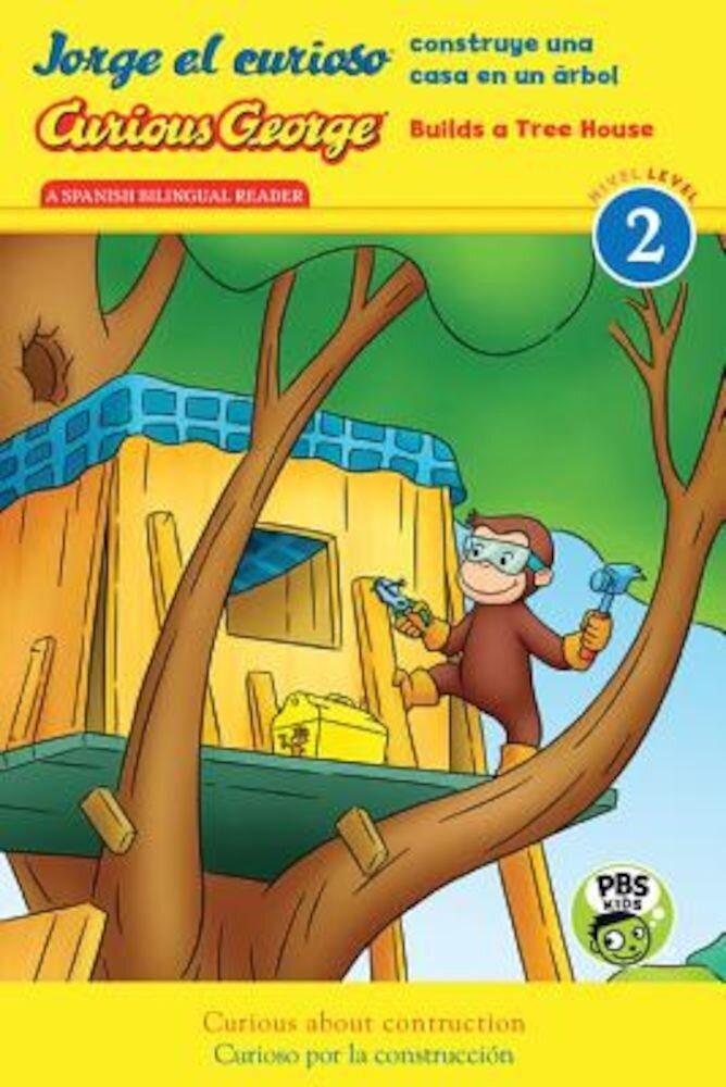 Jorge el Curioso Construye una Casa en un Arbol/Curious George Builds A Tree House, Hardcover