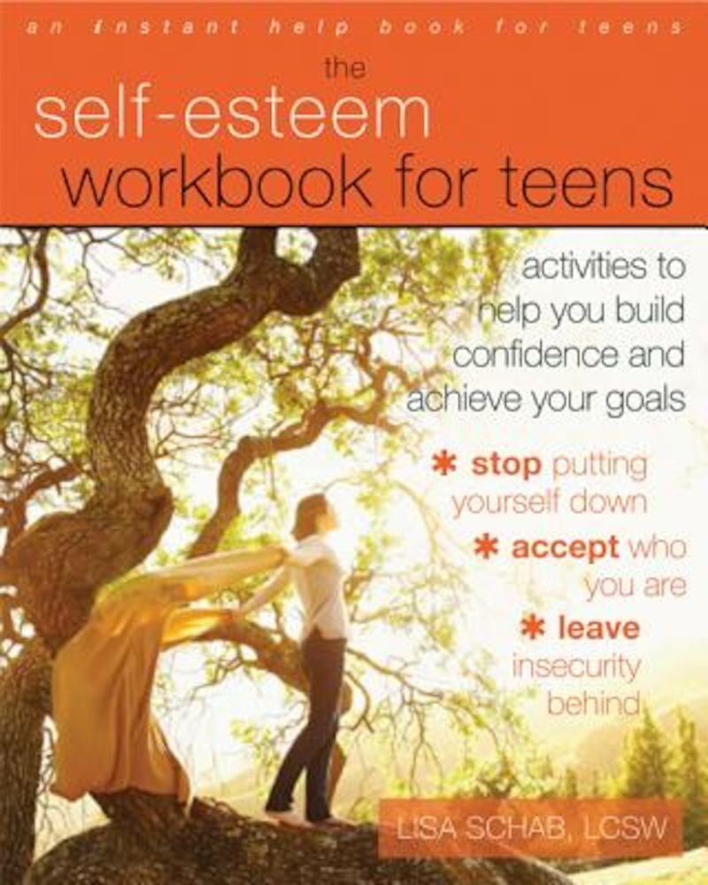 The Self-Esteem Workbook for Teens: Activities to Help You Build Confidence and Achieve Your Goals, Paperback