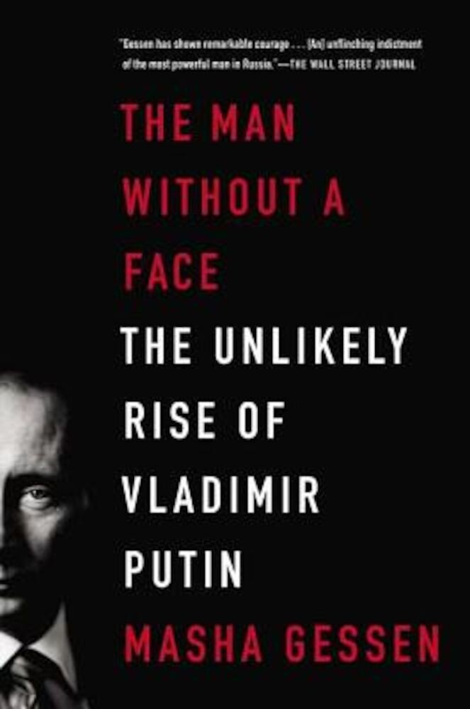 The Man Without a Face: The Unlikely Rise of Vladimir Putin, Paperback