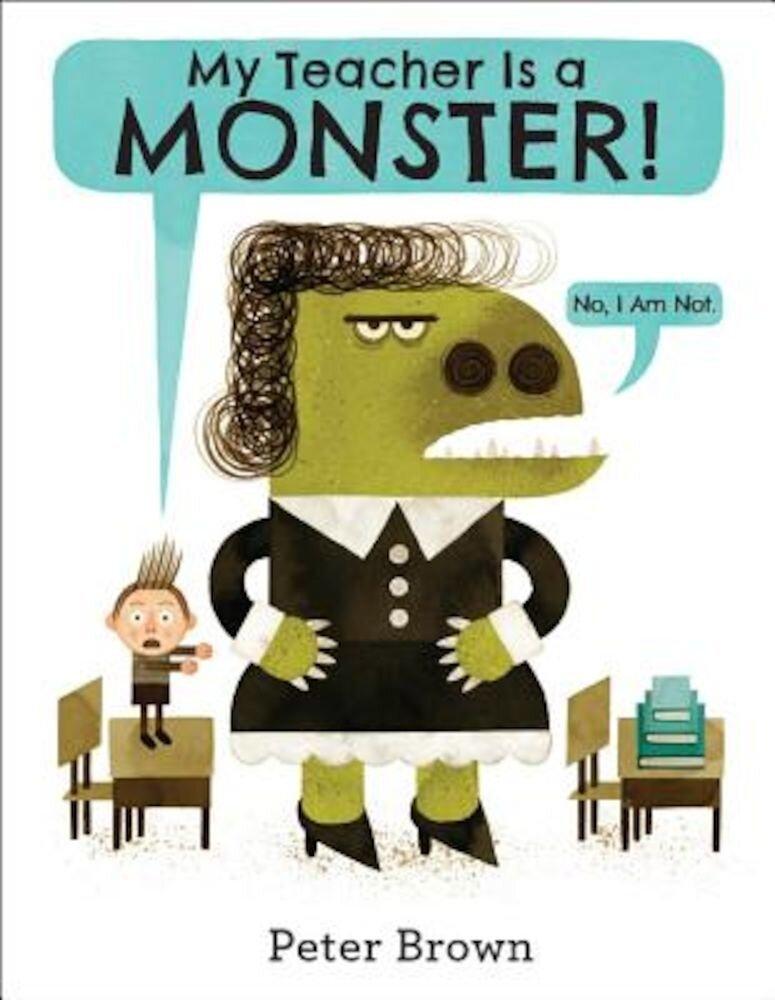 My Teacher Is a Monster! (No, I Am Not.), Hardcover