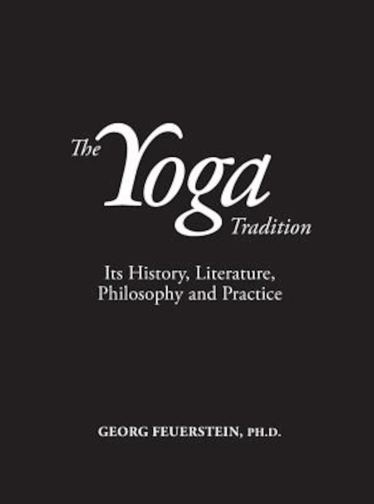 The Yoga Tradition: Its History, Literature, Philosophy and Practice, Hardcover