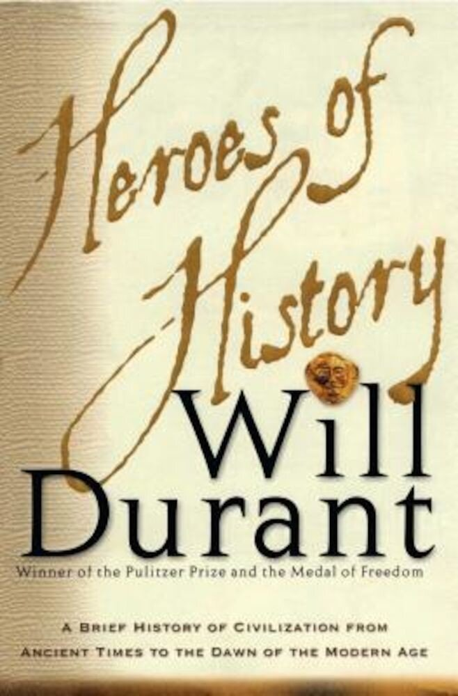 Heroes of History: A Brief History of Civilization from Ancient Times to the Dawn of the Modern Age, Paperback