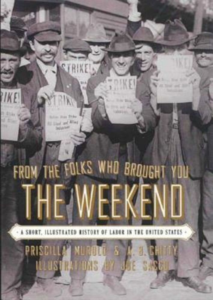 From the Folks Who Brought You the Weekend: A Short, Illustrated History of Labor in the United States, Paperback