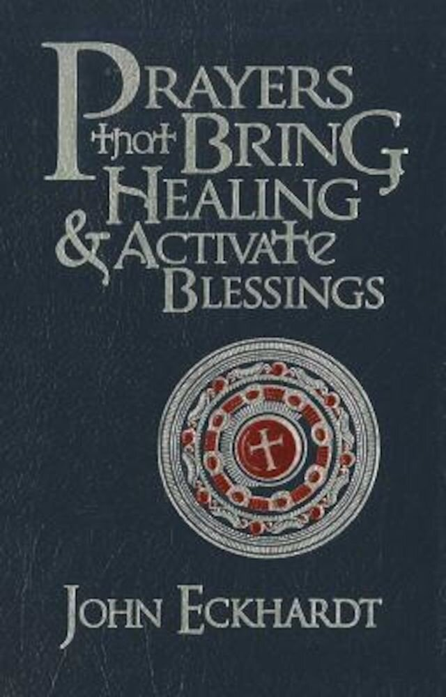 Prayers That Bring Healing and Activate Blessings, Hardcover